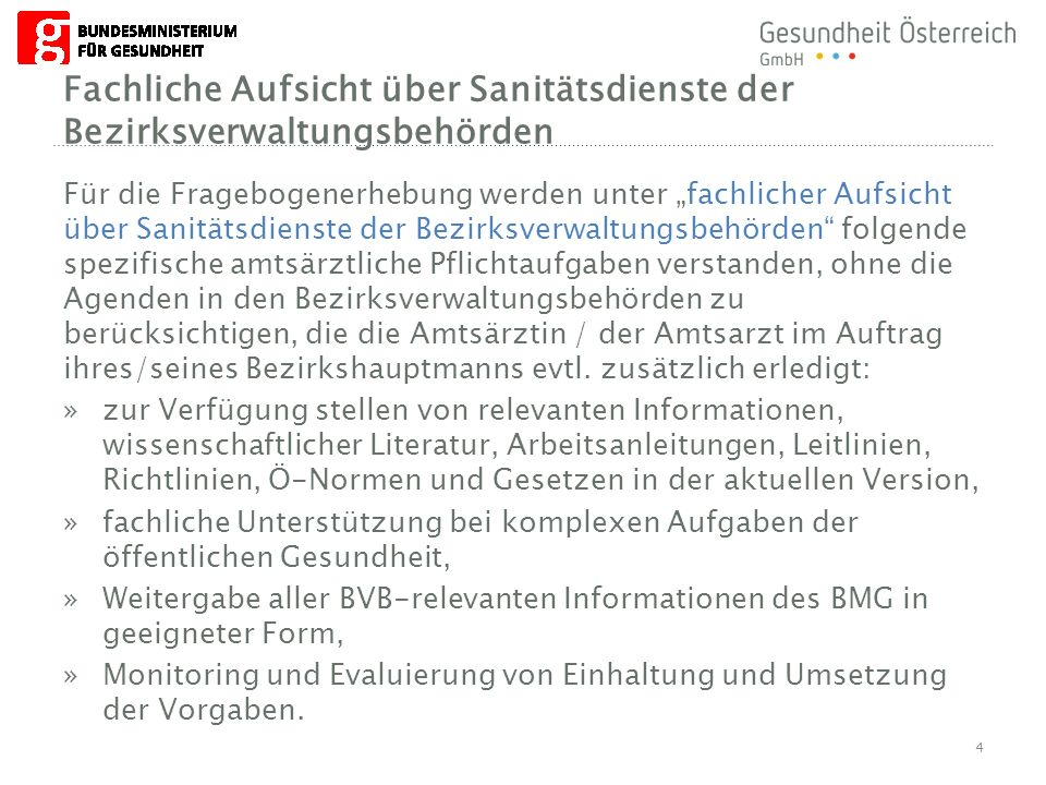 Begriffserklärungen Sonderfall Wien: Im Bundesland Wien unterscheidet sich die organisatorische Struktur der Sanitätsbehörde von den übrigen Bundesländern: Es gibt keine eigenen Sanitätsdienste auf Bezirksverwaltungsebene (Land, Magistrat und Bezirk sind in einer Behörde zusammengefasst).
