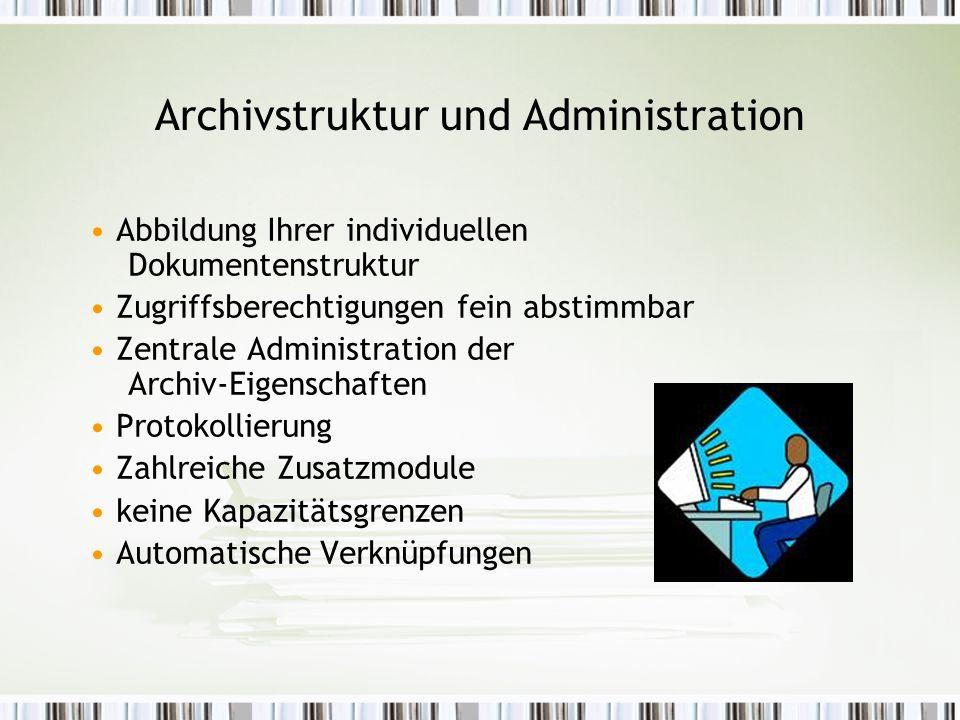 Archivstruktur und Administration Abbildung Ihrer individuellen Dokumentenstruktur Zugriffsberechtigungen fein abstimmbar Zentrale Administration der Archiv-Eigenschaften Protokollierung Zahlreiche Zusatzmodule keine Kapazitätsgrenzen Automatische Verknüpfungen