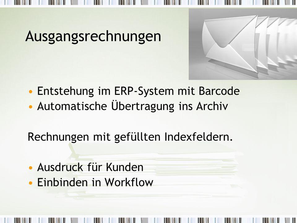 Ausgangsrechnungen Entstehung im ERP-System mit Barcode Automatische Übertragung ins Archiv Rechnungen mit gefüllten Indexfeldern.