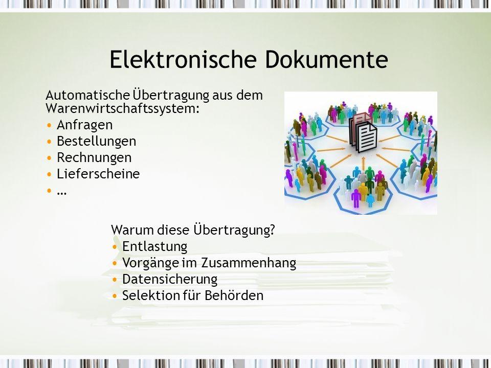 Elektronische Dokumente Automatische Übertragung aus dem Warenwirtschaftssystem: Anfragen Bestellungen Rechnungen Lieferscheine … Warum diese Übertragung.