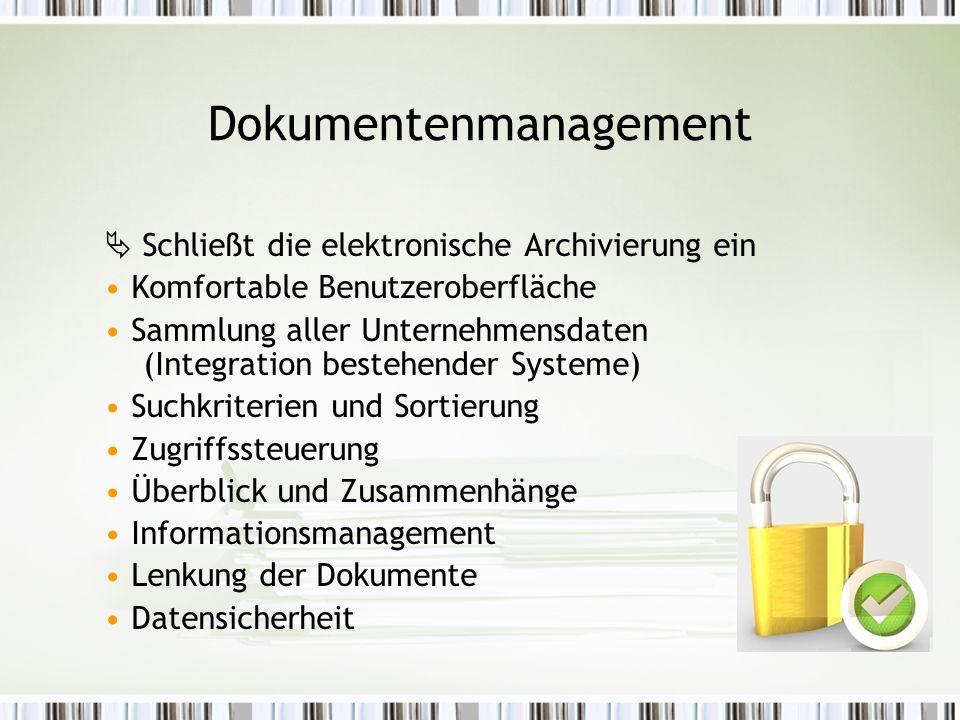 Dokumentenmanagement  Schließt die elektronische Archivierung ein Komfortable Benutzeroberfläche Sammlung aller Unternehmensdaten (Integration bestehender Systeme) Suchkriterien und Sortierung Zugriffssteuerung Überblick und Zusammenhänge Informationsmanagement Lenkung der Dokumente Datensicherheit