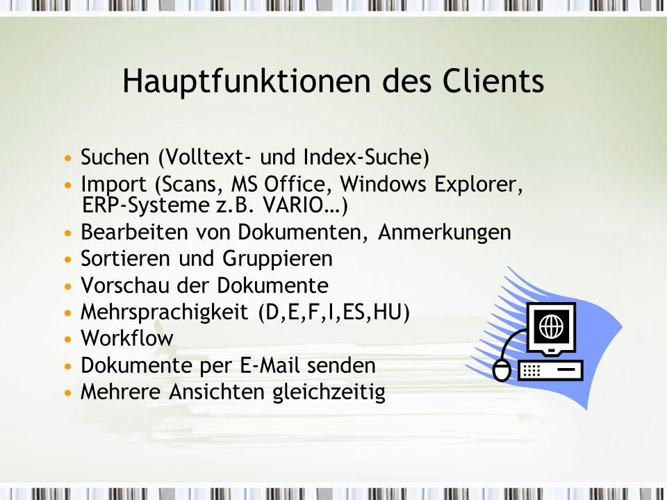 Hauptfunktionen des Clients Suchen (Volltext- und Index-Suche) Import (Scans, MS Office, Windows Explorer, ERP-Systeme z.B.