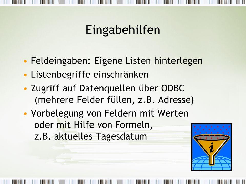 Eingabehilfen Feldeingaben: Eigene Listen hinterlegen Listenbegriffe einschränken Zugriff auf Datenquellen über ODBC (mehrere Felder füllen, z.B.
