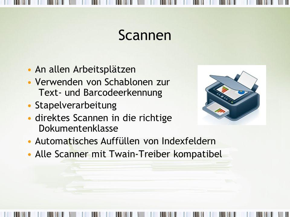 Scannen An allen Arbeitsplätzen Verwenden von Schablonen zur Text- und Barcodeerkennung Stapelverarbeitung direktes Scannen in die richtige Dokumentenklasse Automatisches Auffüllen von Indexfeldern Alle Scanner mit Twain-Treiber kompatibel