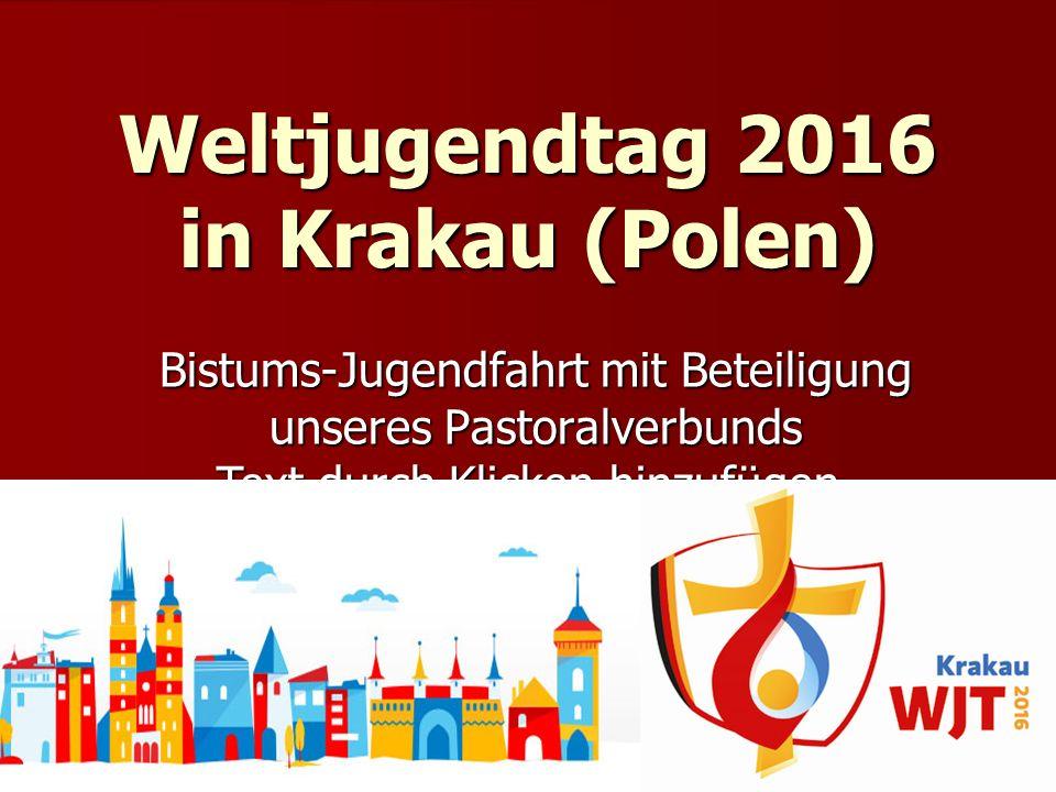 Text durch Klicken hinzufügen Weltjugendtag 2016 in Krakau (Polen) Bistums-Jugendfahrt mit Beteiligung unseres Pastoralverbunds