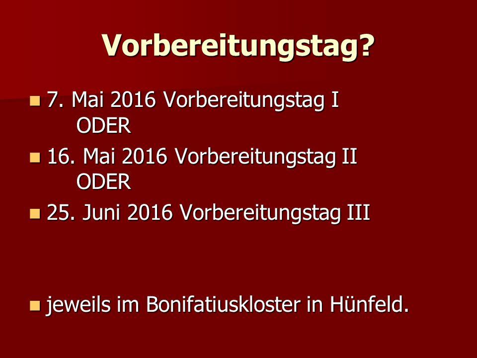 Vorbereitungstag. 7. Mai 2016 Vorbereitungstag I ODER 7.