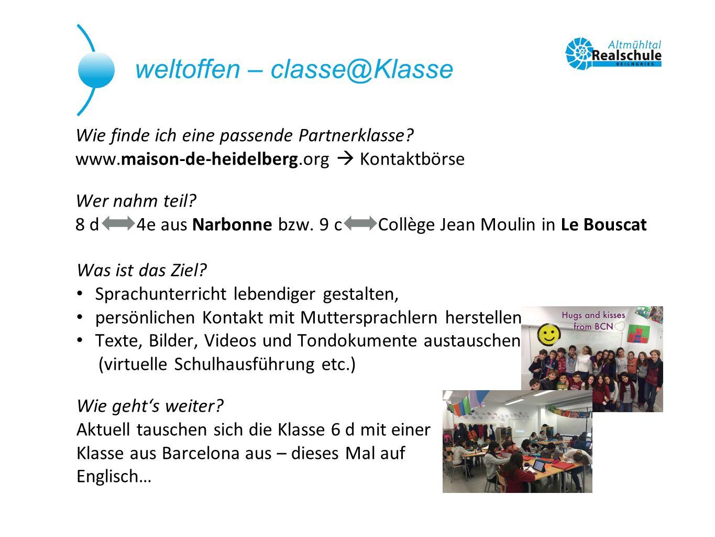 weltoffen – classe@Klasse Wie finde ich eine passende Partnerklasse? www.maison-de-heidelberg.org  Kontaktbörse Wer nahm teil? 8 d  4e aus Narbonne