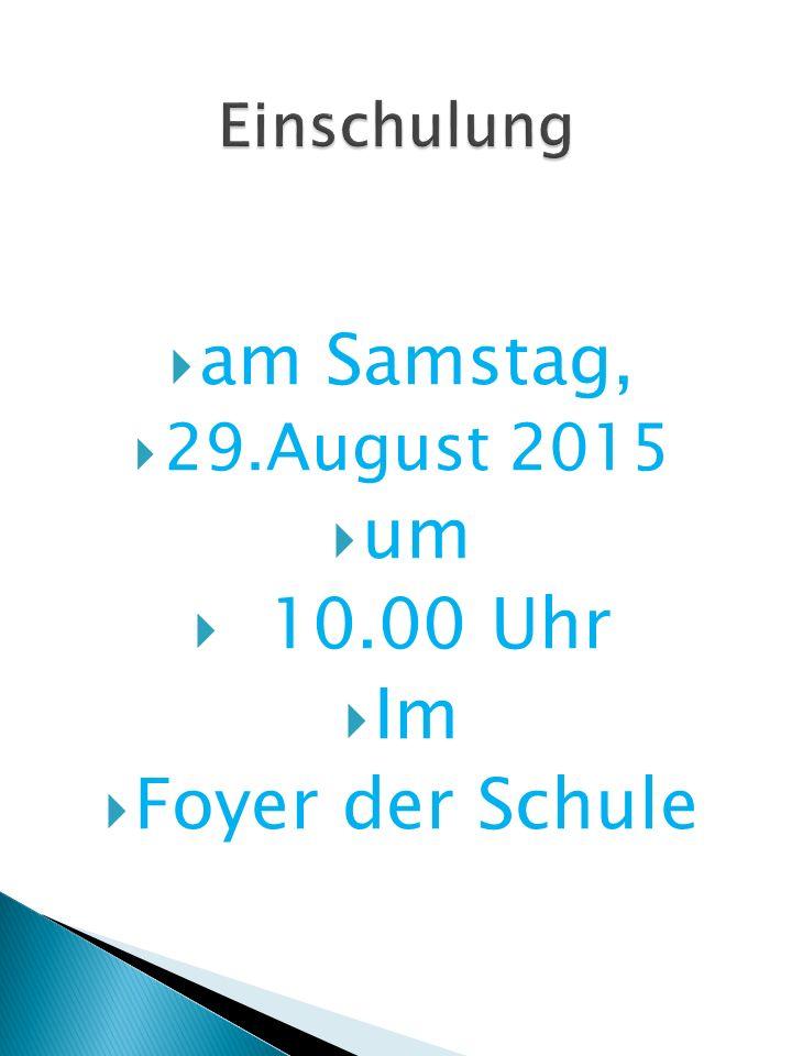  am Samstag,  29.August 2015  um  10.00 Uhr  Im  Foyer der Schule