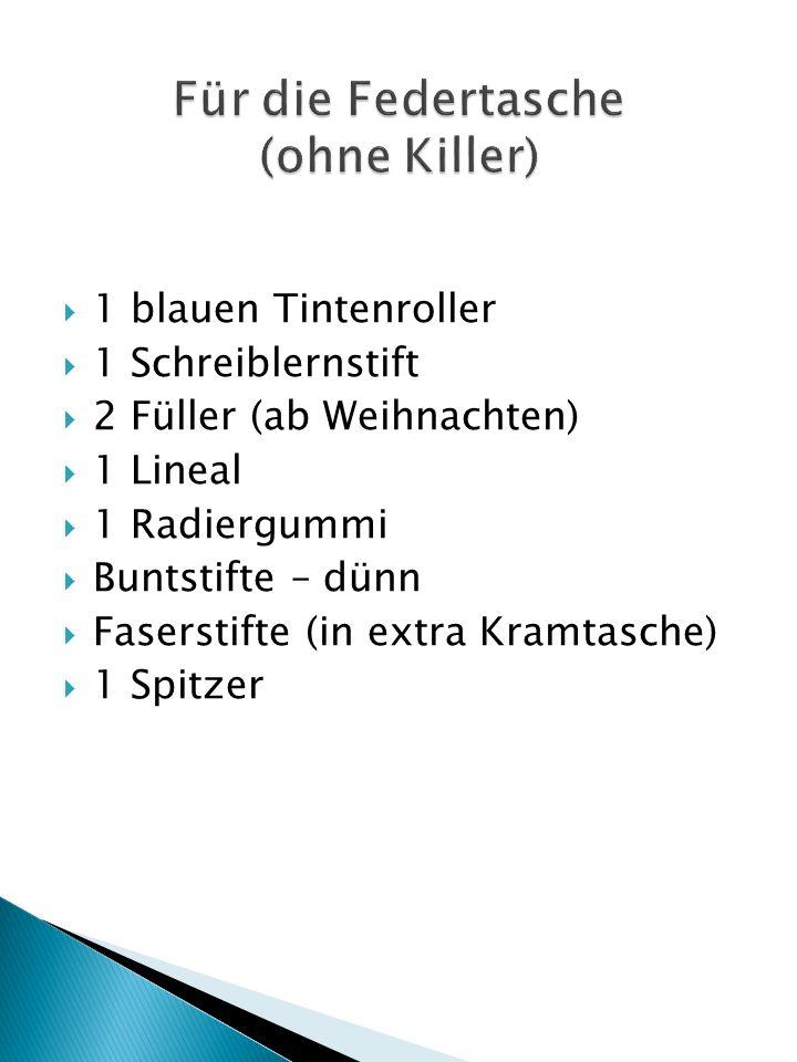  1 blauen Tintenroller  1 Schreiblernstift  2 Füller (ab Weihnachten)  1 Lineal  1 Radiergummi  Buntstifte – dünn  Faserstifte (in extra Kramtasche)  1 Spitzer