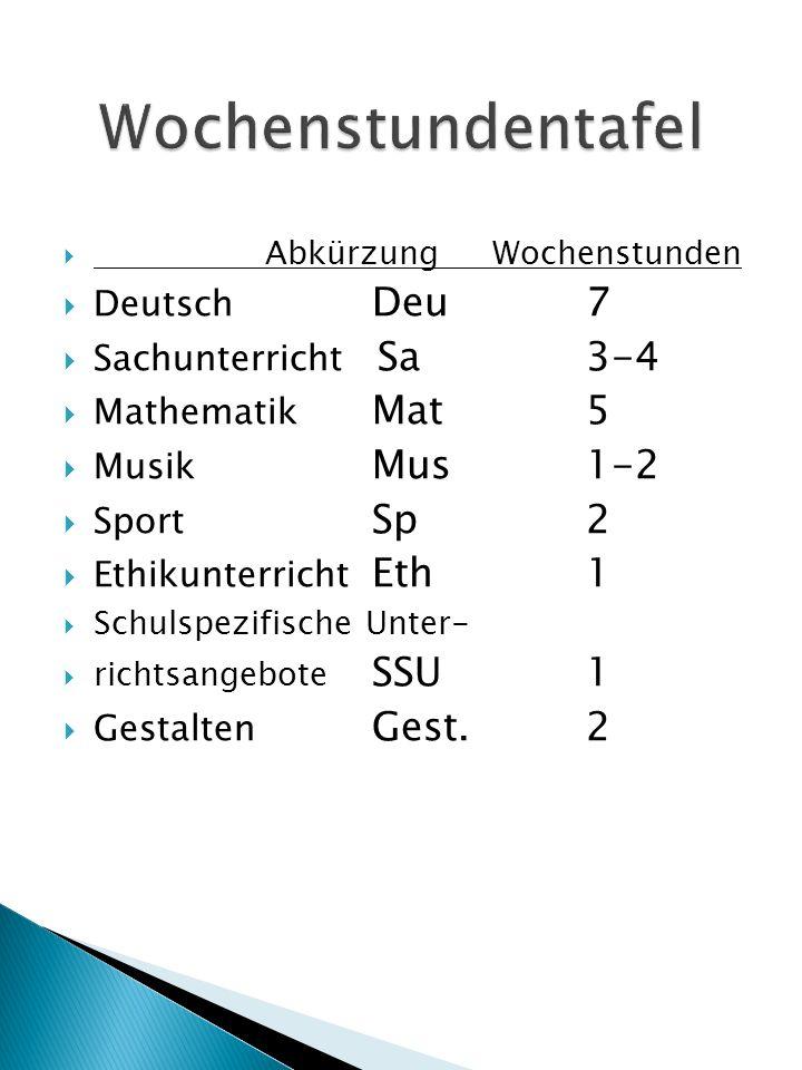  Abkürzung Wochenstunden  Deutsch Deu7  Sachunterricht Sa3-4  Mathematik Mat5  Musik Mus1-2  Sport Sp2  Ethikunterricht Eth1  Schulspezifische Unter-  richtsangebote SSU1  Gestalten Gest.2
