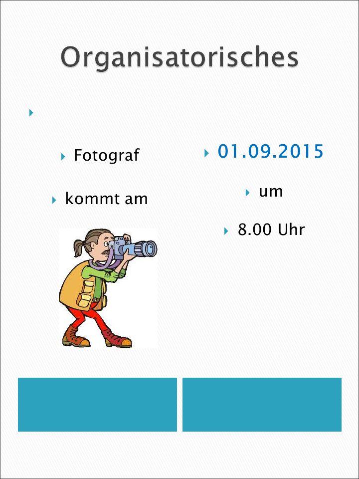   Fotograf  kommt am  01.09.2015  um  8.00 Uhr