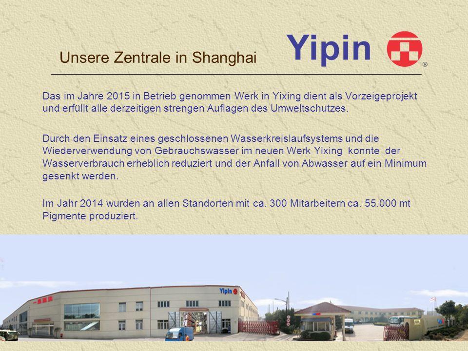 Unsere Zentrale in Shanghai Das im Jahre 2015 in Betrieb genommen Werk in Yixing dient als Vorzeigeprojekt und erfüllt alle derzeitigen strengen Auflagen des Umweltschutzes.