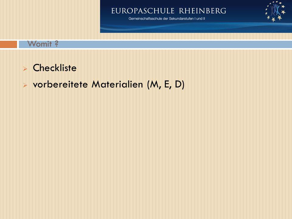 Womit  Checkliste  vorbereitete Materialien (M, E, D)