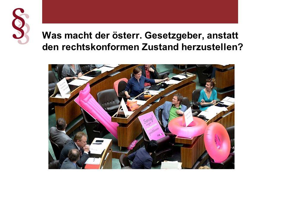 Was macht der österr. Gesetzgeber, anstatt den rechtskonformen Zustand herzustellen?