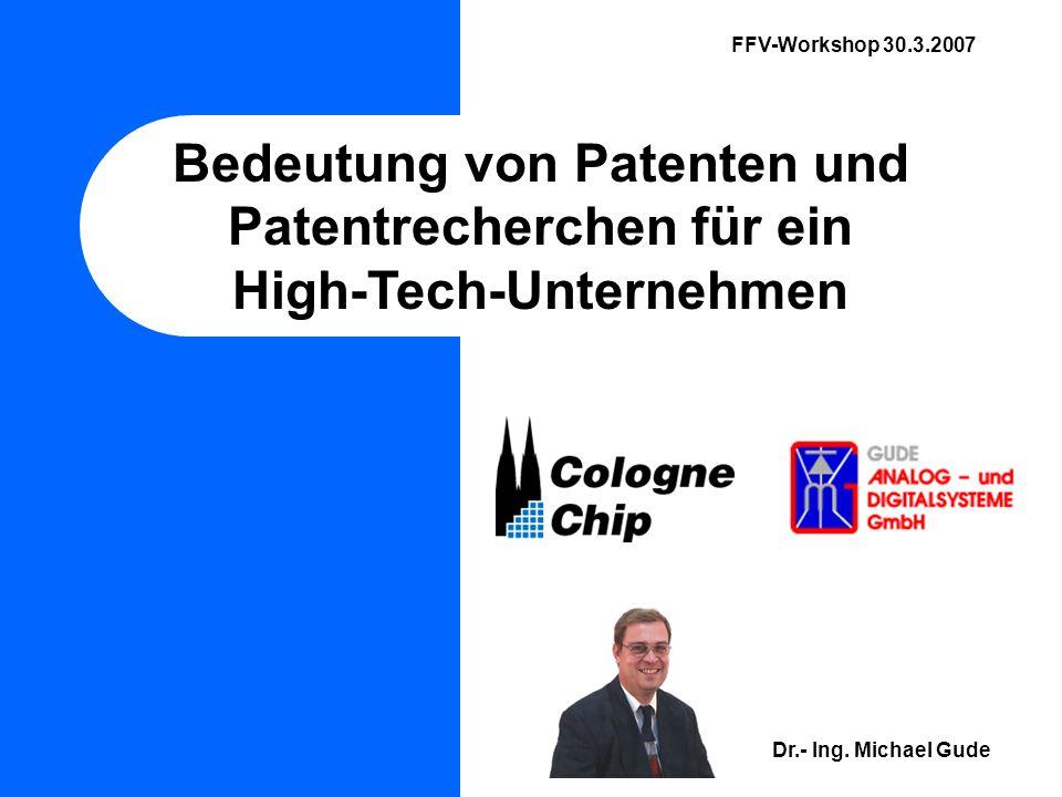 FFV-Workshop 30.3.2007 Bedeutung von Patenten und Patentrecherchen für ein High-Tech-Unternehmen Dr.- Ing. Michael Gude