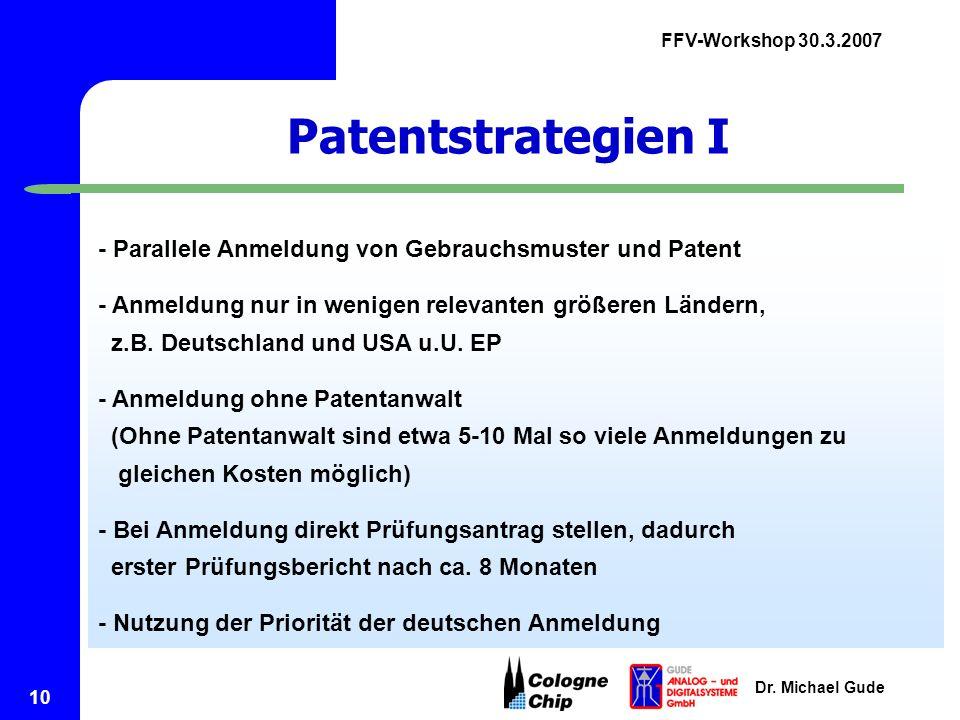 FFV-Workshop 30.3.2007 Dr. Michael Gude 10 Patentstrategien I - Parallele Anmeldung von Gebrauchsmuster und Patent - Anmeldung nur in wenigen relevant