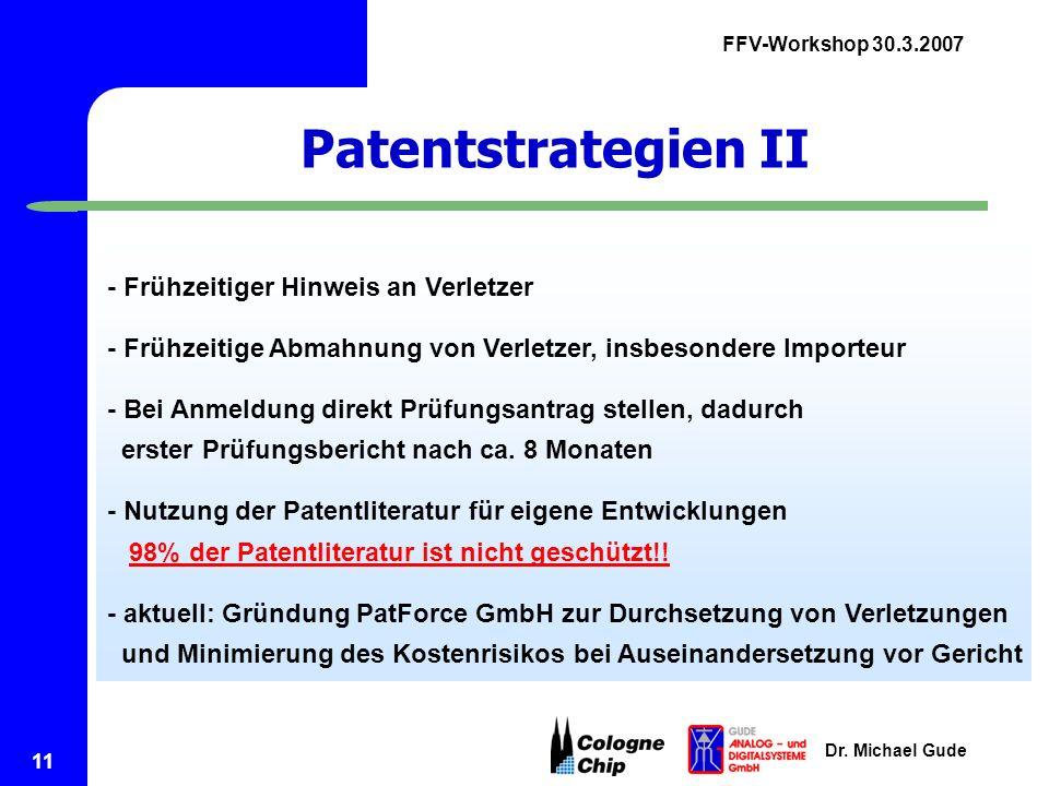 FFV-Workshop 30.3.2007 Dr. Michael Gude 11 Patentstrategien II - Frühzeitiger Hinweis an Verletzer - Frühzeitige Abmahnung von Verletzer, insbesondere