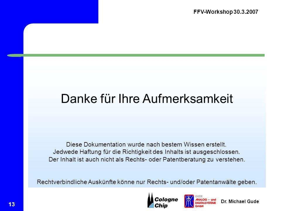 FFV-Workshop 30.3.2007 Dr. Michael Gude 13 Danke für Ihre Aufmerksamkeit Diese Dokumentation wurde nach bestem Wissen erstellt. Jedwede Haftung für di