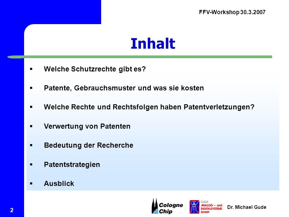 FFV-Workshop 30.3.2007 Dr. Michael Gude 2 Inhalt  Welche Schutzrechte gibt es?  Patente, Gebrauchsmuster und was sie kosten  Welche Rechte und Rech