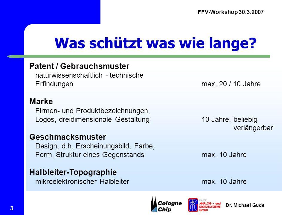 FFV-Workshop 30.3.2007 Dr. Michael Gude 3 Patent / Gebrauchsmuster naturwissenschaftlich - technische Erfindungen max. 20 / 10 Jahre Marke Firmen- und