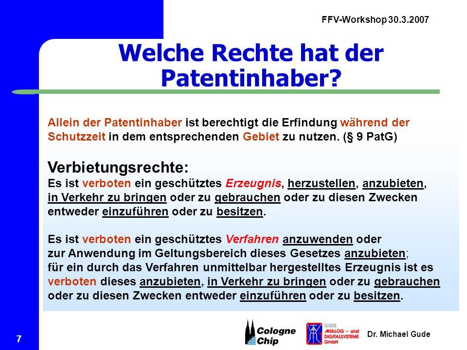 FFV-Workshop 30.3.2007 Dr. Michael Gude 7 Welche Rechte hat der Patentinhaber? Allein der Patentinhaber ist berechtigt die Erfindung während der Schut