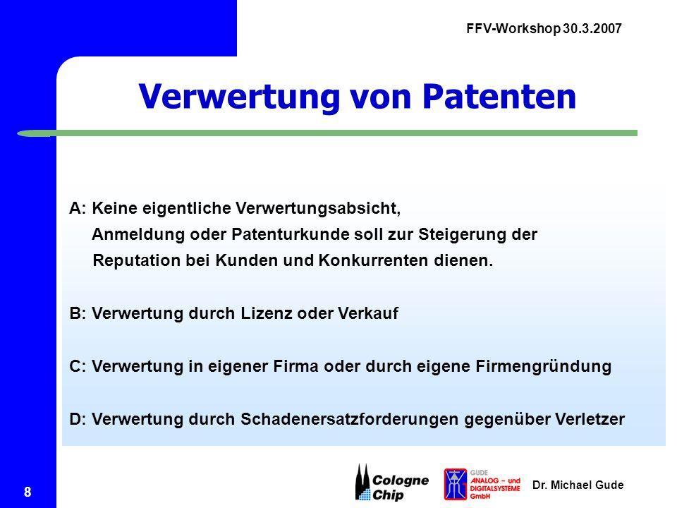 FFV-Workshop 30.3.2007 Dr. Michael Gude 8 Verwertung von Patenten A: Keine eigentliche Verwertungsabsicht, Anmeldung oder Patenturkunde soll zur Steig