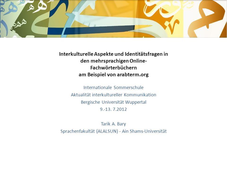 Internationale Sommerschule Aktualität interkultureller Kommunikation Bergische Universität Wuppertal 9.-13. 7.2012 Tarik A. Bary Sprachenfakultät (AL