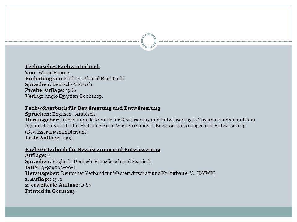 Technisches Fachwörterbuch Von: Wadie Fanous Einleitung von Prof. Dr. Ahmed Riad Turki Sprachen: Deutsch-Arabisch Zweite Auflage: 1966 Verlag: Anglo E