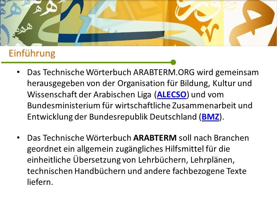 Das Technische Wörterbuch ARABTERM.ORG wird gemeinsam herausgegeben von der Organisation für Bildung, Kultur und Wissenschaft der Arabischen Liga (ALE