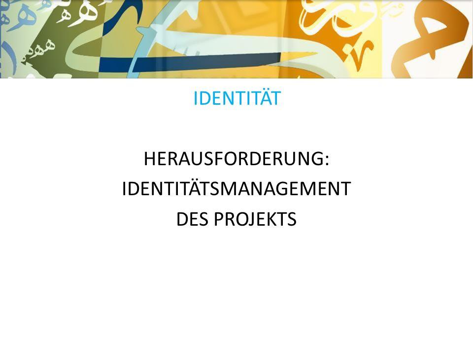 IDENTITÄT HERAUSFORDERUNG: IDENTITÄTSMANAGEMENT DES PROJEKTS