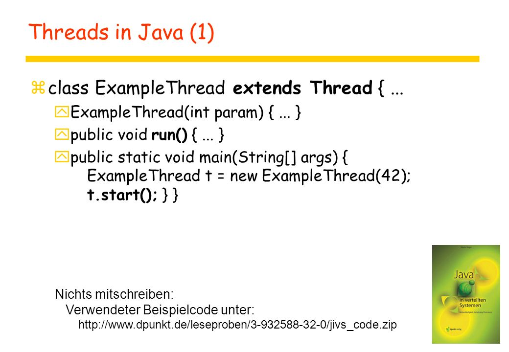 Threads in Java (1) zclass ExampleThread extends Thread {...