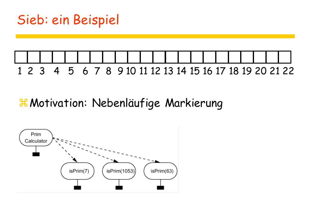 Sieb: ein Beispiel zMotivation: Nebenläufige Markierung 1 2 3 4 5 6 7 8 9 10 11 12 13 14 15 16 17 18 19 20 21 22