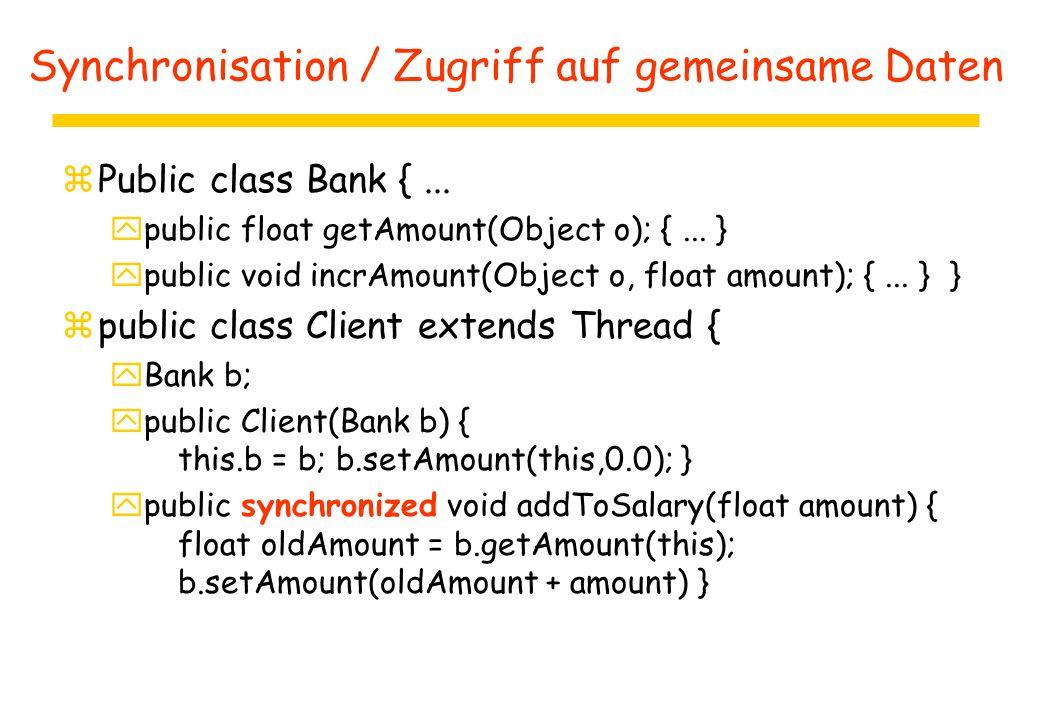 Synchronisation / Zugriff auf gemeinsame Daten zPublic class Bank {...