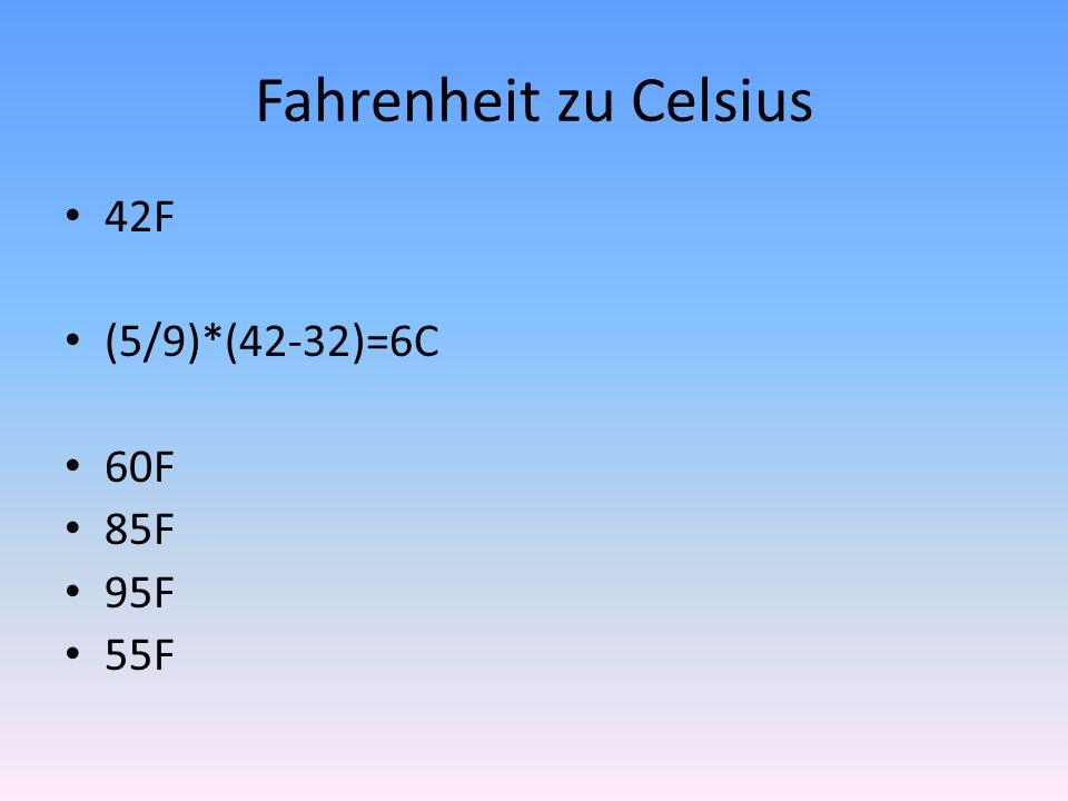 Celsius zu Fahrenheit 18C (9/5)*18+32=64.4F 3C 25C 16C