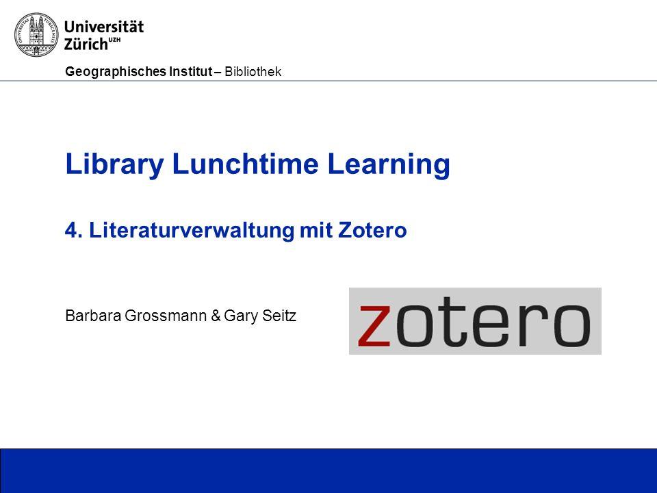 Geographisches Institut – Bibliothek Seite 2 Was ist Zotero.