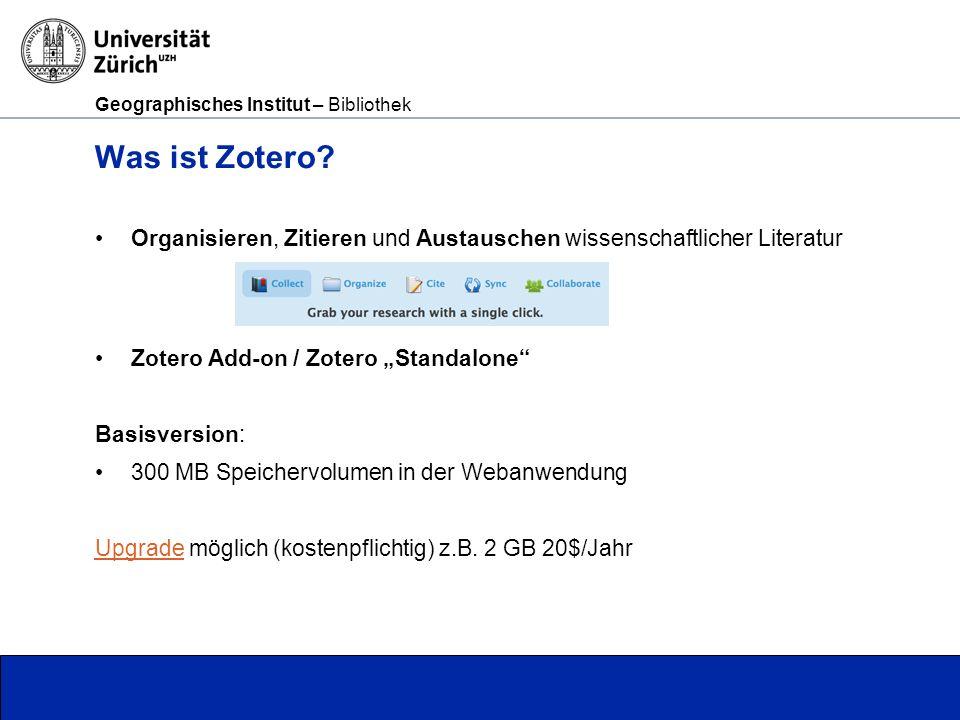 Geographisches Institut – Bibliothek Seite 14 Tutorials - Anleitungen https://www.zotero.org/support/ https://www.youtube.com/results?search_query=zotero http://www.geo.uzh.ch/de/bibliothek/arbeitshilfen/literaturverwaltung/ Zotero vs.