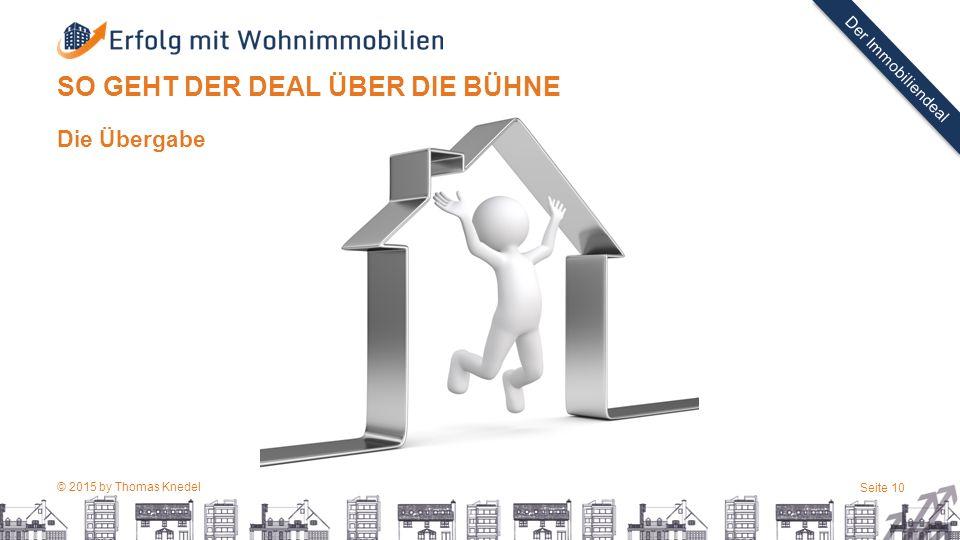© 2015 by Thomas Knedel Seite 10 TITEL Der Immobiliendeal SO GEHT DER DEAL ÜBER DIE BÜHNE Die Übergabe
