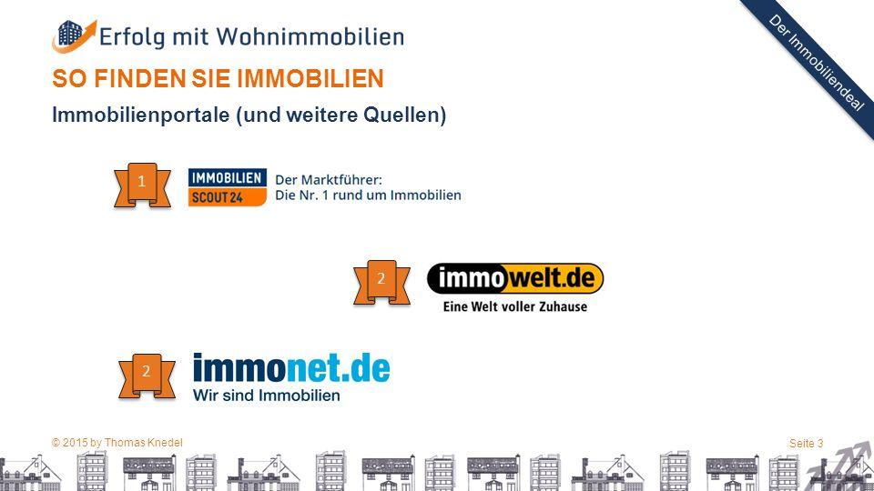 © 2015 by Thomas Knedel Seite 3 TITEL Der Immobiliendeal SO FINDEN SIE IMMOBILIEN 1 1 2 2 2 2 Immobilienportale (und weitere Quellen)
