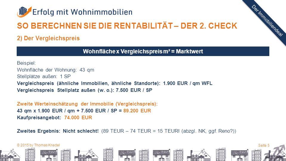 © 2015 by Thomas Knedel Seite 5 TITEL Der Immobiliendeal SO BERECHNEN SIE DIE RENTABILITÄT – DER 2. CHECK 2) Der Vergleichspreis Beispiel: Wohnfläche