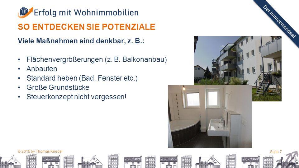 © 2015 by Thomas Knedel Seite 7 TITEL Der Immobiliendeal SO ENTDECKEN SIE POTENZIALE Viele Maßnahmen sind denkbar, z. B.: Flächenvergrößerungen (z. B.