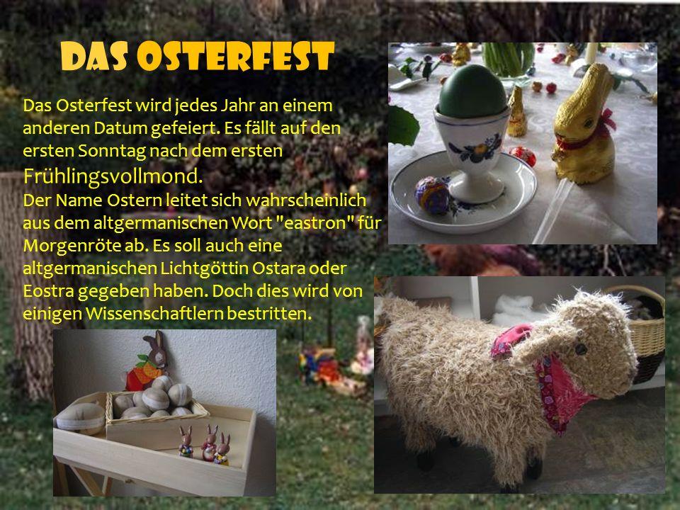 Das Osterfest Das Osterfest wird jedes Jahr an einem anderen Datum gefeiert.