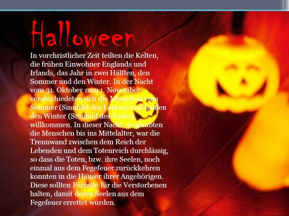 Halloween In vorchristlicher Zeit teilten die Kelten, die frühen Einwohner Englands und Irlands, das Jahr in zwei Hälften, den Sommer und den Winter.