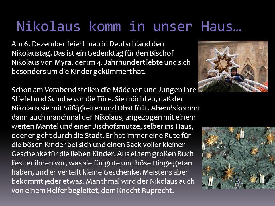 Adventskalender Am ersten Dezember erhalten die Kinder einen Weihnachtskalender mit 24 Türchen, hinter denen sich Bilder oder Schokolade verbirgt.