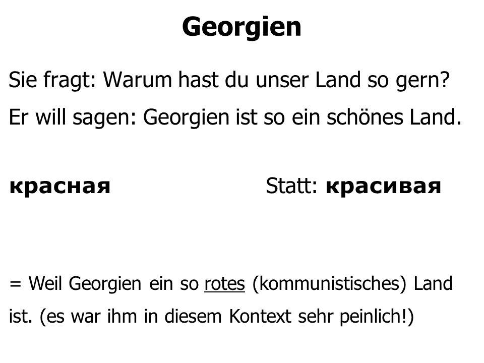 Georgien Sie fragt: Warum hast du unser Land so gern.