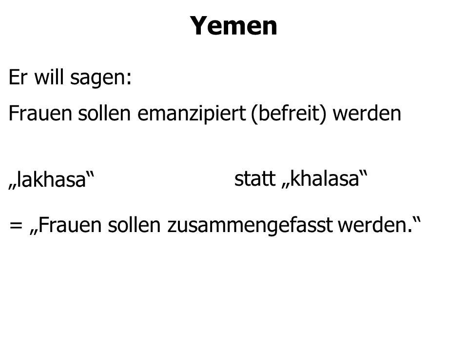 """Yemen Er will sagen: Frauen sollen emanzipiert (befreit) werden """"lakhasa = """"Frauen sollen zusammengefasst werden. statt """"khalasa"""