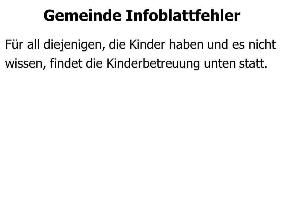 Gemeinde Infoblattfehler Für all diejenigen, die Kinder haben und es nicht wissen, findet die Kinderbetreuung unten statt.