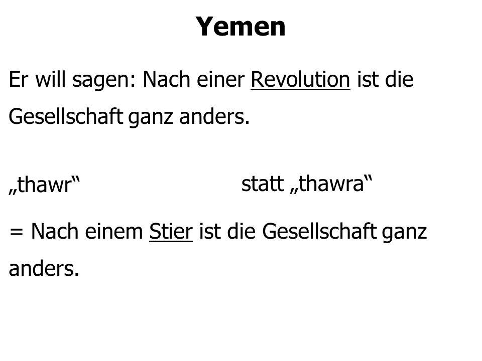 Yemen Er will sagen: Nach einer Revolution ist die Gesellschaft ganz anders.