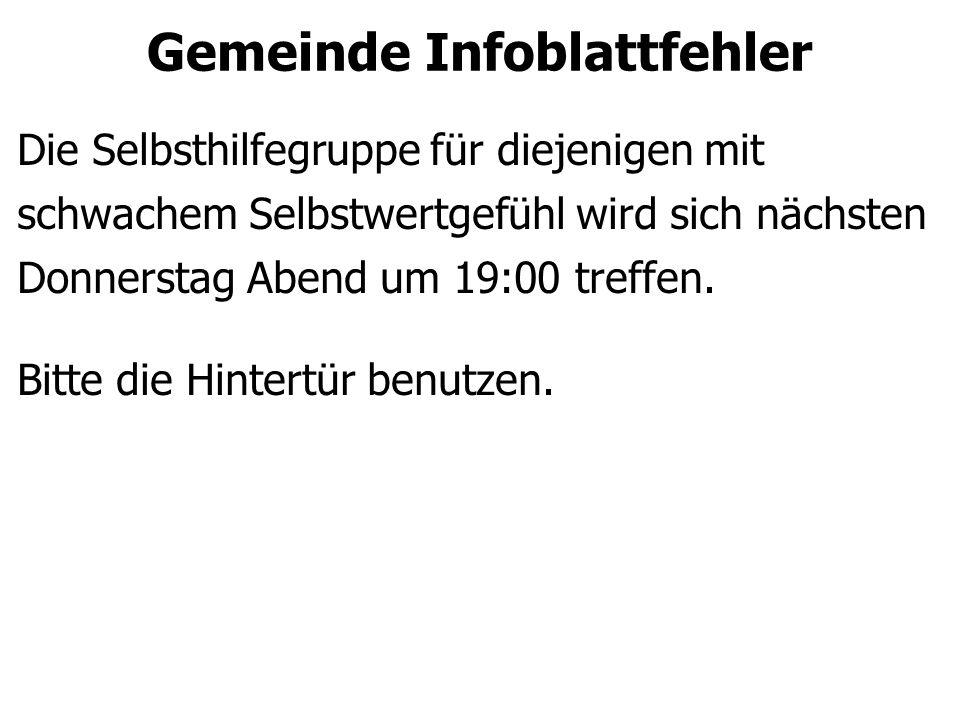 Gemeinde Infoblattfehler Die Selbsthilfegruppe für diejenigen mit schwachem Selbstwertgefühl wird sich nächsten Donnerstag Abend um 19:00 treffen.