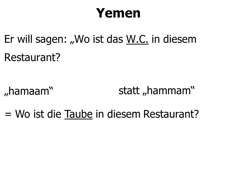 """Yemen Er will sagen: """"Wo ist das W.C. in diesem Restaurant."""