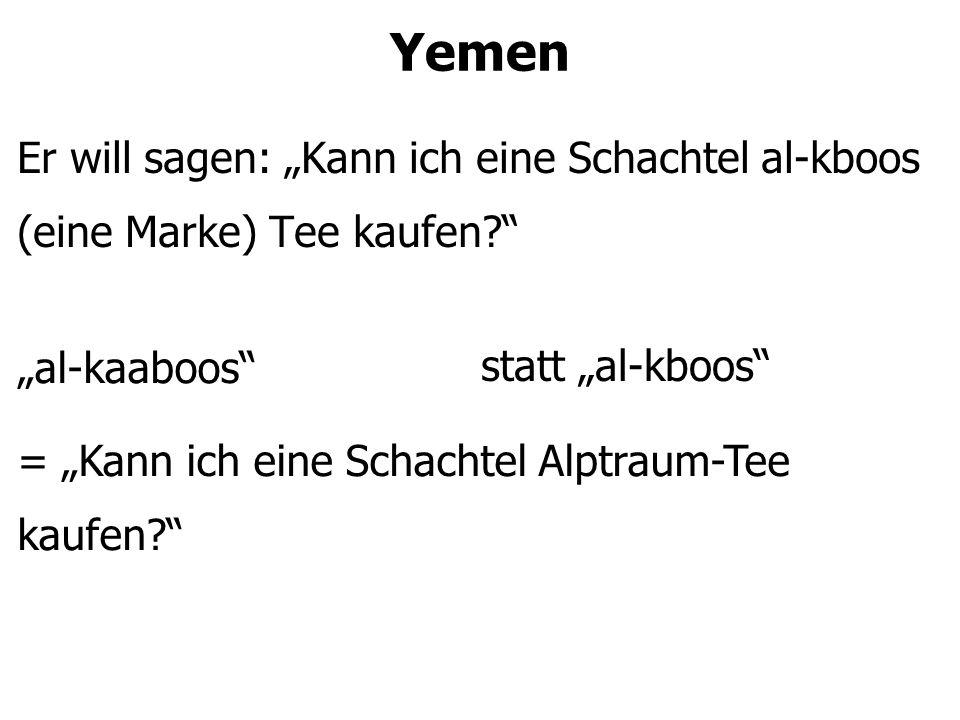 """Yemen Er will sagen: """"Kann ich eine Schachtel al-kboos (eine Marke) Tee kaufen """"al-kaaboos = """"Kann ich eine Schachtel Alptraum-Tee kaufen statt """"al-kboos"""